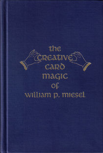 Creative Card Magic Of William P. Miesel